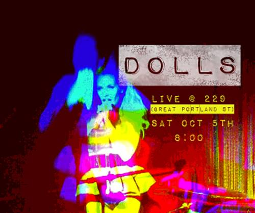 DOLLS LIVE AT 229 GREAT PORTLAND STREET OCTOBER 5TH 2013