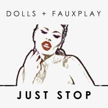 DOLLS + Fauxplay debut single JUST STOP Single Artwork